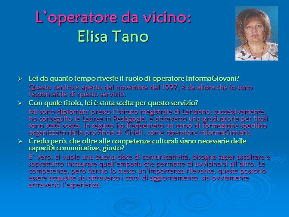 Loperatore da vicino: Elisa Tano Lei da quanto tempo riveste il ruolo di operatore InformaGiovani? Lei da quanto tempo riveste il ruolo di operatore I