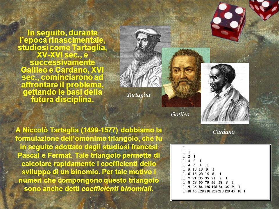 In seguito, durante lepoca rinascimentale, studiosi come Tartaglia, XV-XVI sec., e successivamente Galileo e Cardano, XVI sec., cominciarono ad affron