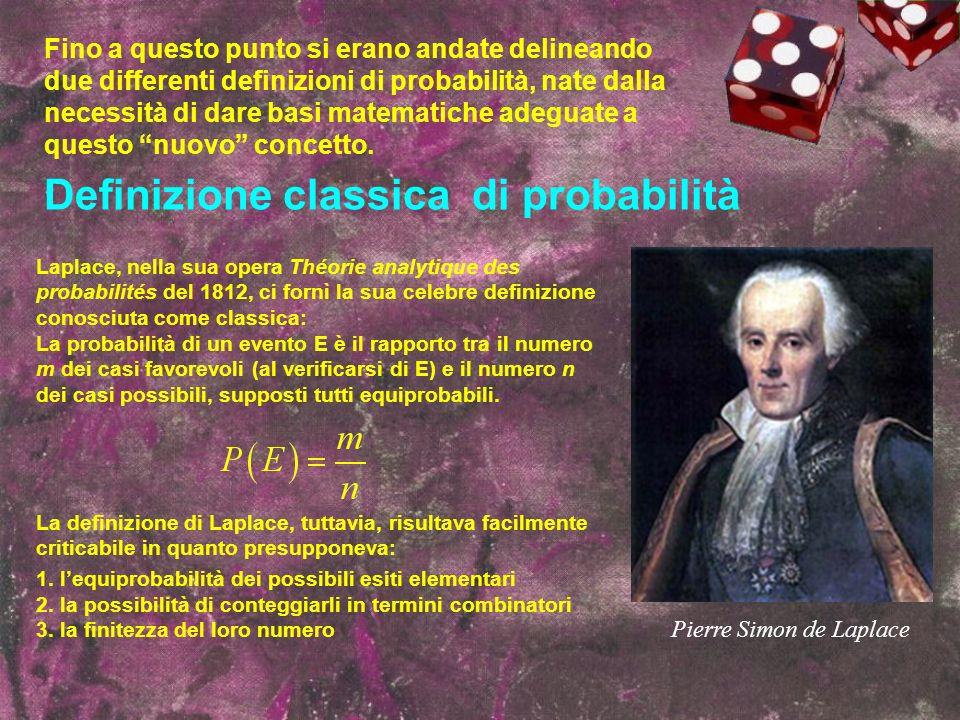 Definizione classica di probabilità Laplace, nella sua opera Théorie analytique des probabilités del 1812, ci fornì la sua celebre definizione conosci