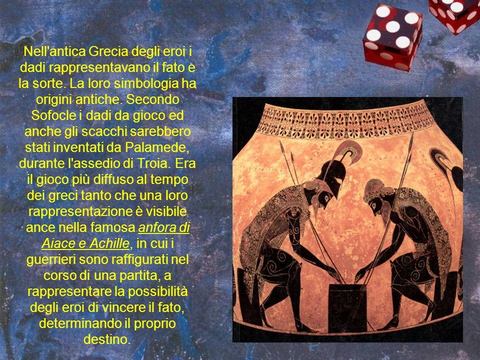 Nell'antica Grecia degli eroi i dadi rappresentavano il fato e la sorte. La loro simbologia ha origini antiche. Secondo Sofocle i dadi da gioco ed anc