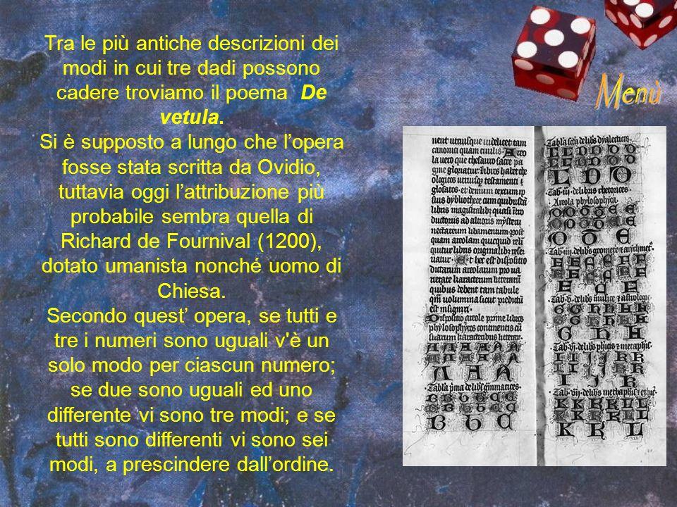 Tra le più antiche descrizioni dei modi in cui tre dadi possono cadere troviamo il poema De vetula. Si è supposto a lungo che lopera fosse stata scrit