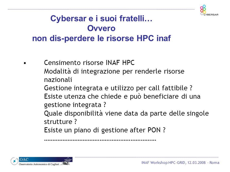 INAF Workshop HPC-GRID, 12.03.2008 - Roma Cybersar e i suoi fratelli… Ovvero non dis-perdere le risorse HPC inaf Censimento risorse INAF HPC Modalità di integrazione per renderle risorse nazionali Gestione integrata e utilizzo per call fattibile .