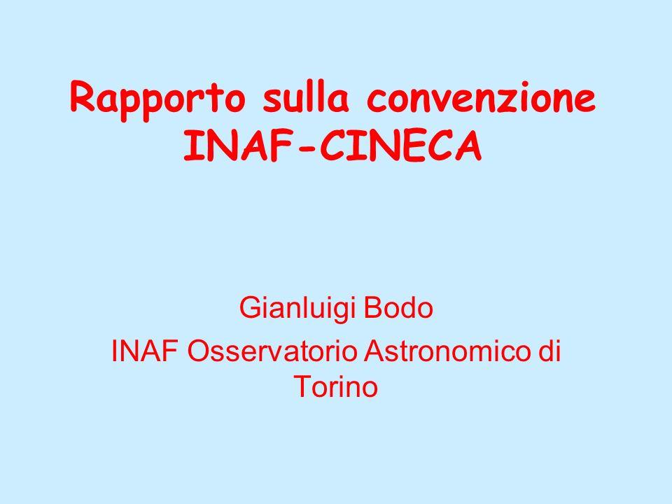 Rapporto sulla convenzione INAF-CINECA Gianluigi Bodo INAF Osservatorio Astronomico di Torino