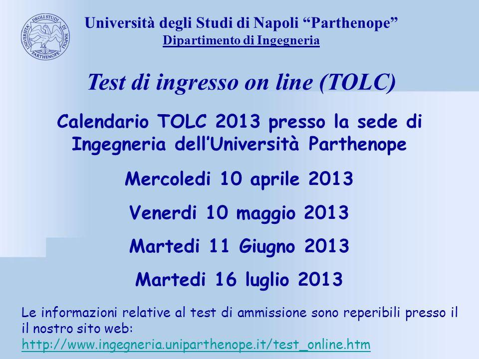 Università degli Studi di Napoli Parthenope Dipartimento di Ingegneria Test di ingresso on line (TOLC) Calendario TOLC 2013 presso la sede di Ingegner