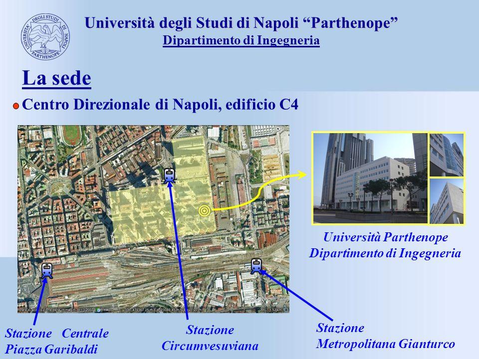 Università degli Studi di Napoli Parthenope Dipartimento di Ingegneria La sede Centro Direzionale di Napoli, edificio C4 Stazione Centrale Piazza Gari