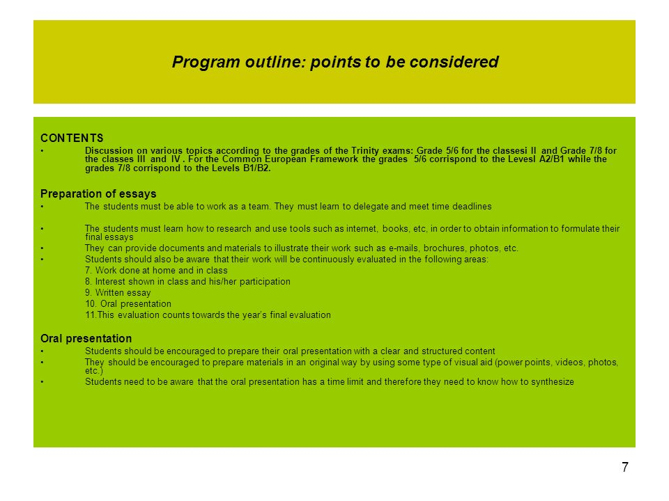 7 Program outline: points to be considered CONTENTS Discussion on various topics according to the grades of the Trinity exams: Grade 5/6 for the classesi II and Grade 7/8 for the classes III and IV.