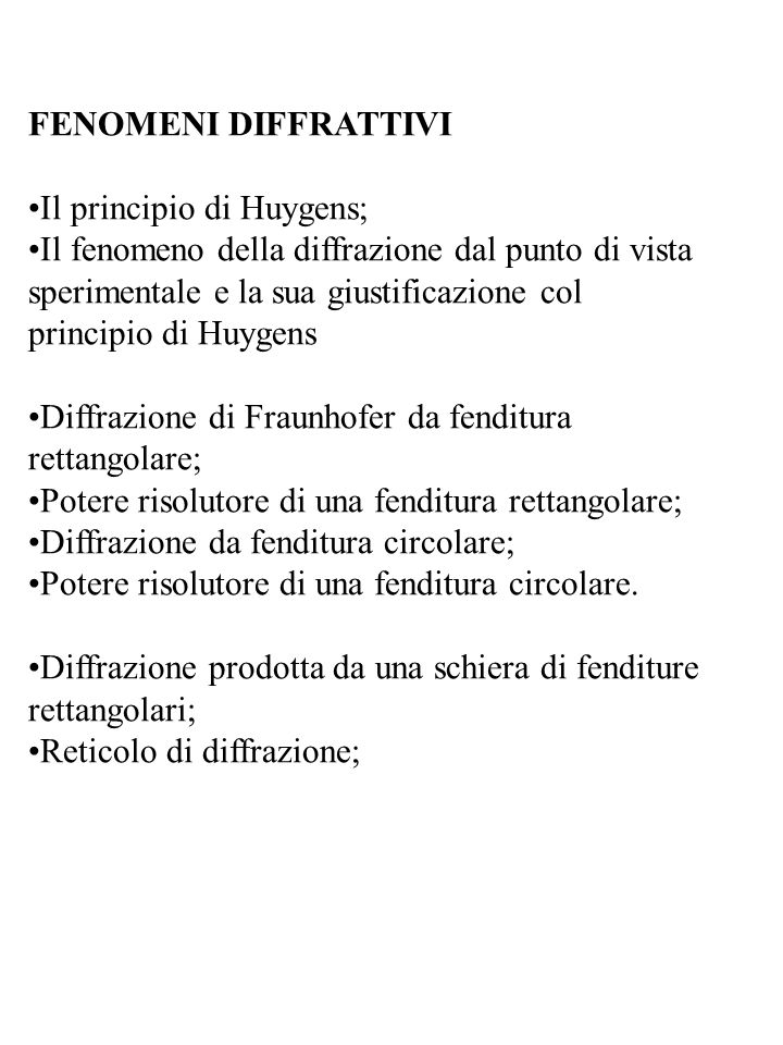 FENOMENI DIFFRATTIVI Il principio di Huygens; Il fenomeno della diffrazione dal punto di vista sperimentale e la sua giustificazione col principio di