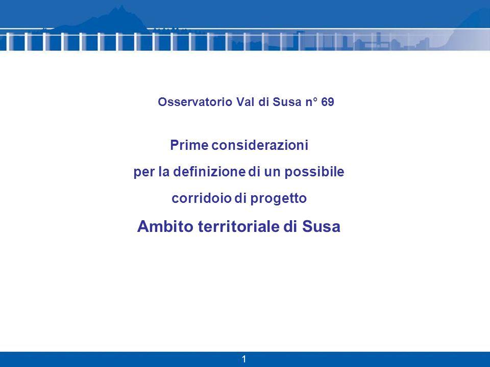1 Osservatorio Val di Susa n° 69 Prime considerazioni per la definizione di un possibile corridoio di progetto Ambito territoriale di Susa