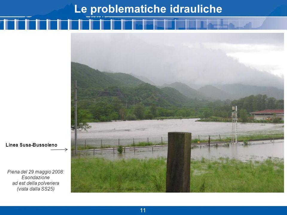 11 Le problematiche idrauliche Piena del 29 maggio 2008: Esondazione ad est della polveriera (vista dalla SS25) Linea Susa-Bussoleno