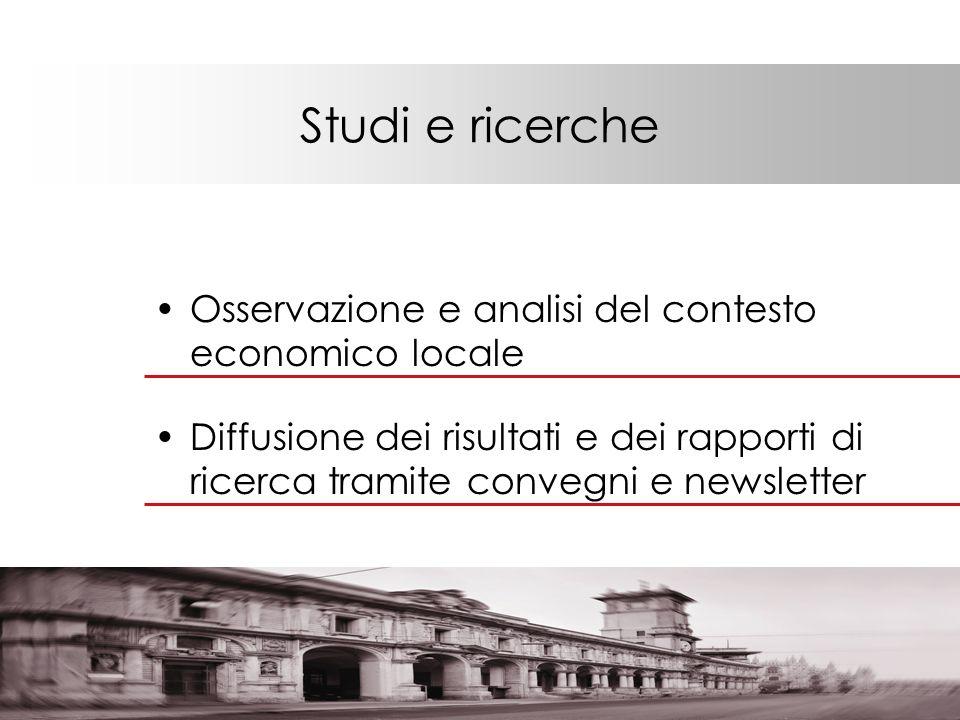 Studi e ricerche Osservazione e analisi del contesto economico locale Diffusione dei risultati e dei rapporti di ricerca tramite convegni e newsletter