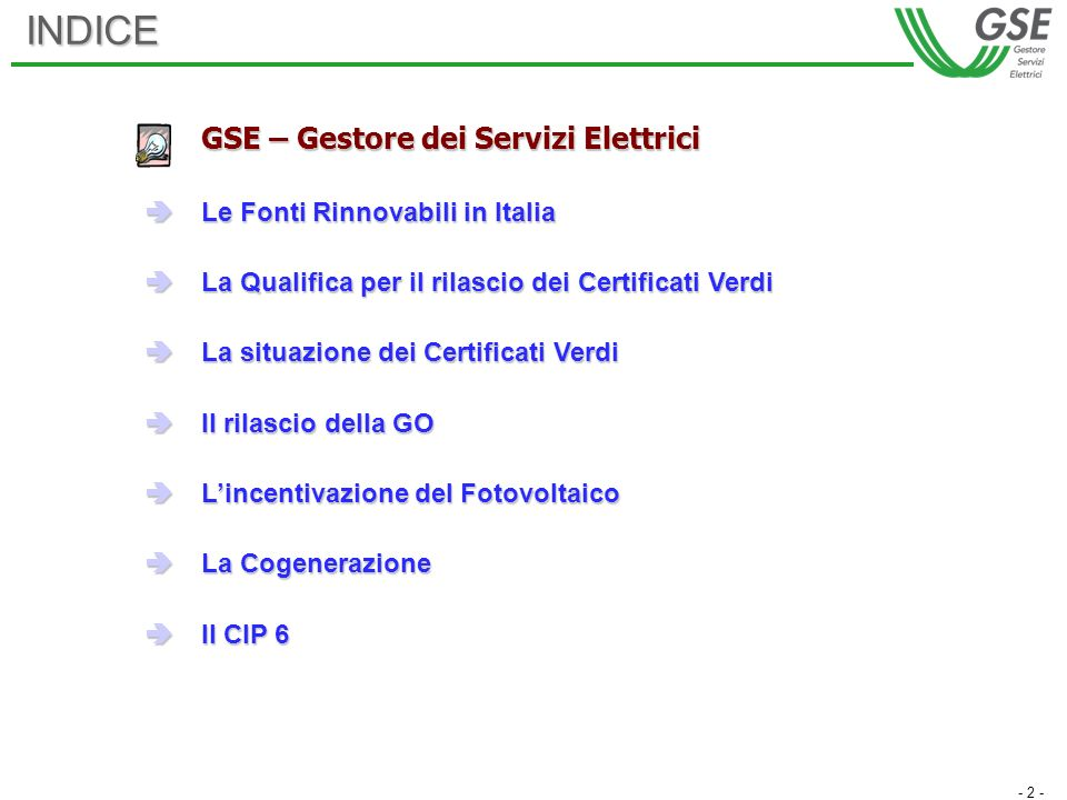 - 2 -INDICE GSE – Gestore dei Servizi Elettrici Le Fonti Rinnovabili in Italia Le Fonti Rinnovabili in Italia La Qualifica per il rilascio dei Certifi
