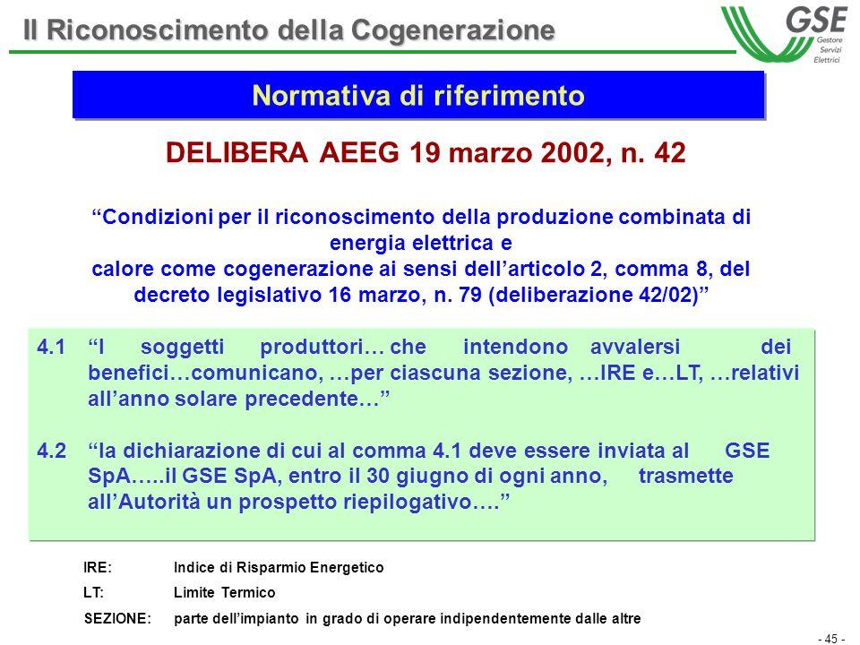 - 45 - DELIBERA AEEG 19 marzo 2002, n. 42 Condizioni per il riconoscimento della produzione combinata di energia elettrica e calore come cogenerazione