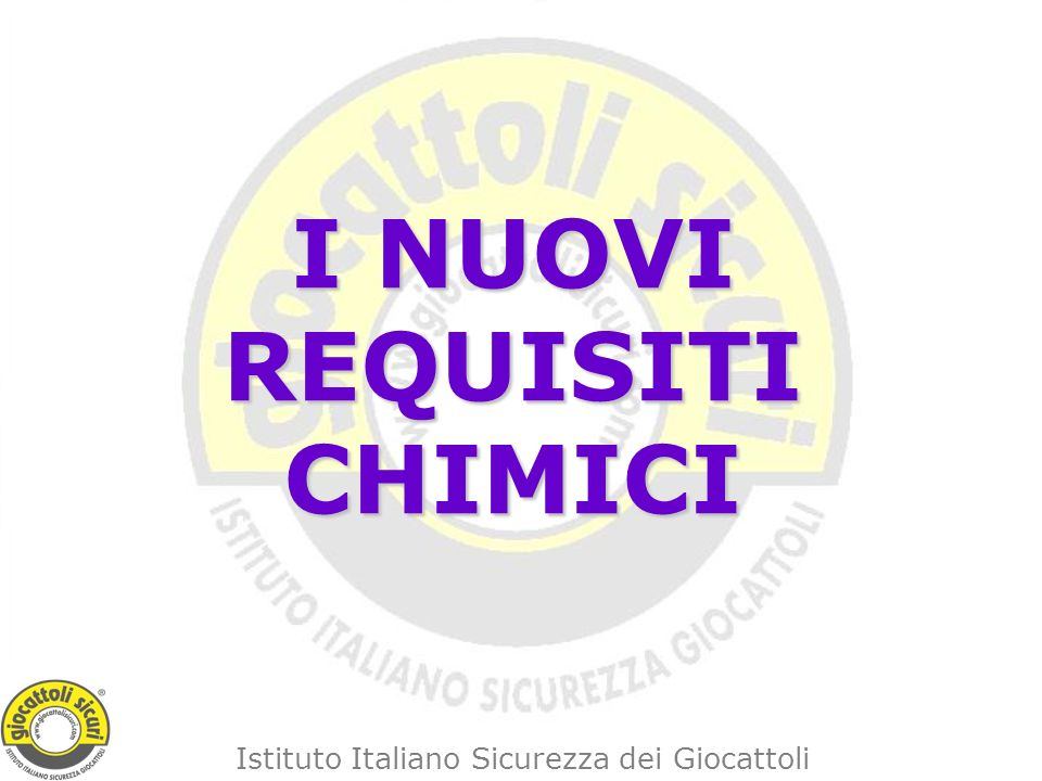 Istituto Italiano Sicurezza dei Giocattoli I NUOVI REQUISITI CHIMICI
