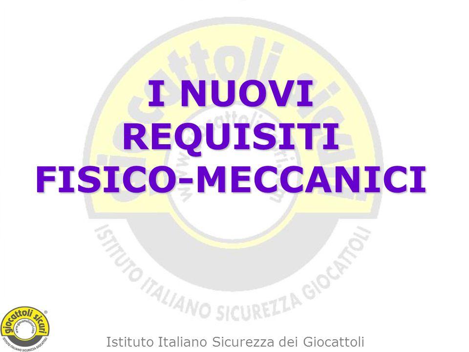 Istituto Italiano Sicurezza dei Giocattoli I NUOVI REQUISITI FISICO-MECCANICI
