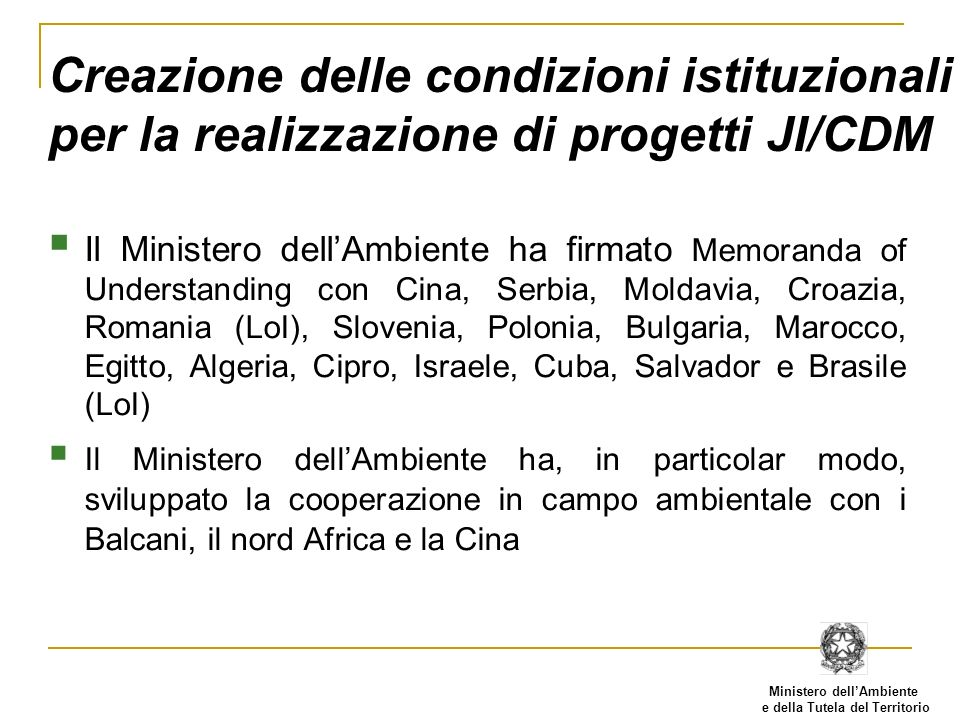 Ministero dellAmbiente e della Tutela del Territorio Creazione delle condizioni istituzionali per la realizzazione di progetti JI/CDM Il Ministero del