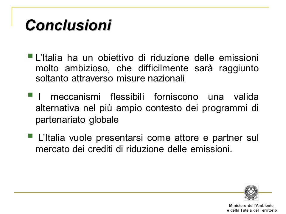 Ministero dellAmbiente e della Tutela del Territorio Conclusioni LItalia ha un obiettivo di riduzione delle emissioni molto ambizioso, che difficilmen