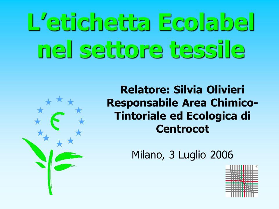 Letichetta Ecolabel nel settore tessile Relatore: Silvia Olivieri Responsabile Area Chimico- Tintoriale ed Ecologica di Centrocot Milano, 3 Luglio 200