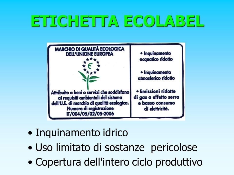 ETICHETTA ECOLABEL Inquinamento idrico Uso limitato di sostanze pericolose Copertura dell'intero ciclo produttivo