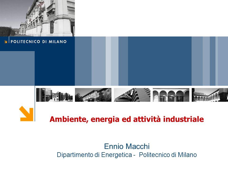 Ambiente, energia ed attività industriale Ennio Macchi Dipartimento di Energetica - Politecnico di Milano