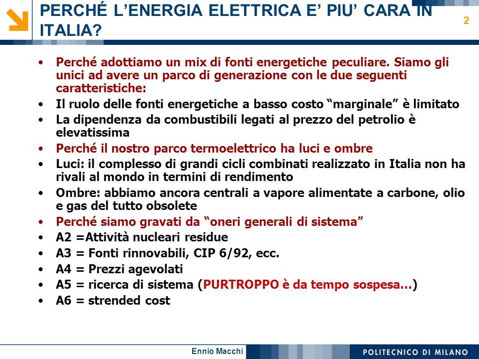 Ennio Macchi 2 PERCHÉ LENERGIA ELETTRICA E PIU CARA IN ITALIA? Perché adottiamo un mix di fonti energetiche peculiare. Siamo gli unici ad avere un par