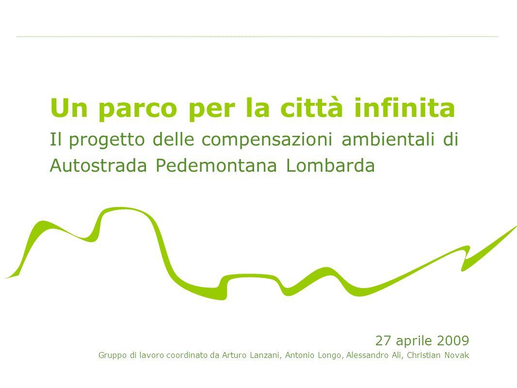 Un parco per la città infinita Il progetto delle compensazioni ambientali di Autostrada Pedemontana Lombarda 27 aprile 2009 Gruppo di lavoro coordinat