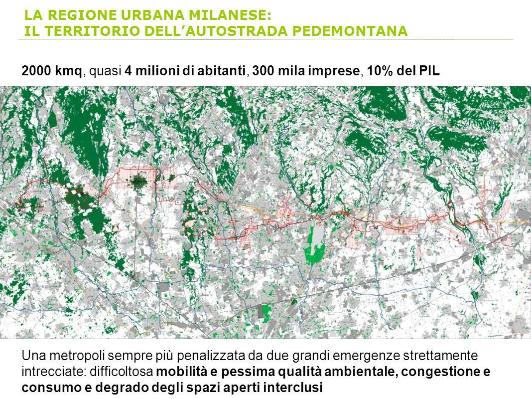 LA REGIONE URBANA MILANESE: IL TERRITORIO DELLAUTOSTRADA PEDEMONTANA 2000 kmq, quasi 4 milioni di abitanti, 300 mila imprese, 10% del PIL Una metropol