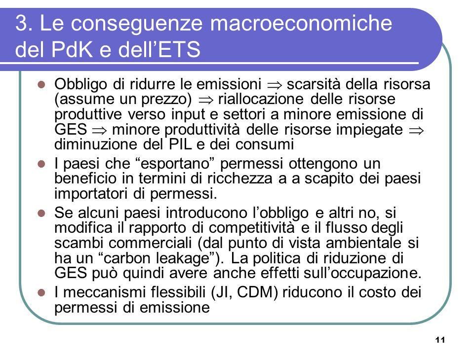 11 3. Le conseguenze macroeconomiche del PdK e dellETS Obbligo di ridurre le emissioni scarsità della risorsa (assume un prezzo) riallocazione delle r