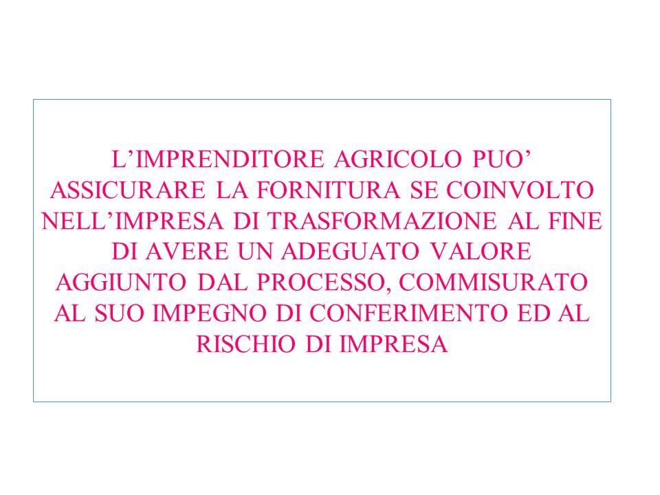 LIMPRENDITORE AGRICOLO PUO ASSICURARE LA FORNITURA SE COINVOLTO NELLIMPRESA DI TRASFORMAZIONE AL FINE DI AVERE UN ADEGUATO VALORE AGGIUNTO DAL PROCESS