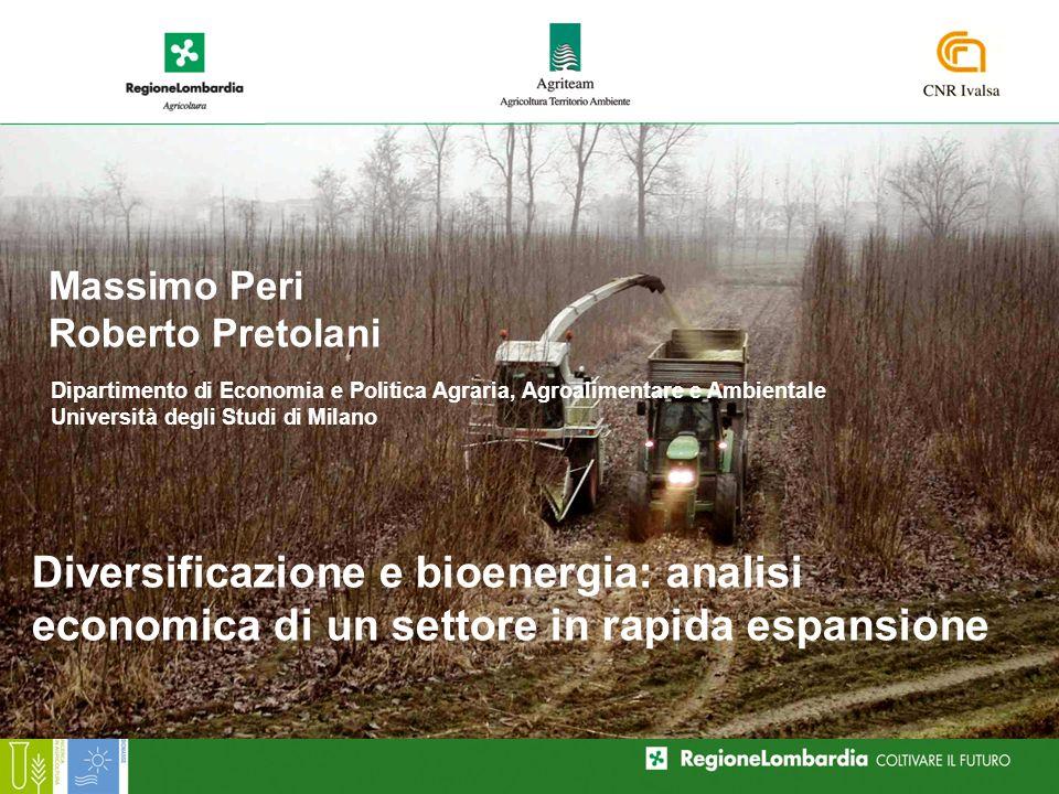 Diversificazione e bioenergia: analisi economica di un settore in rapida espansione Massimo Peri Roberto Pretolani Dipartimento di Economia e Politica Agraria, Agroalimentare e Ambientale Università degli Studi di Milano