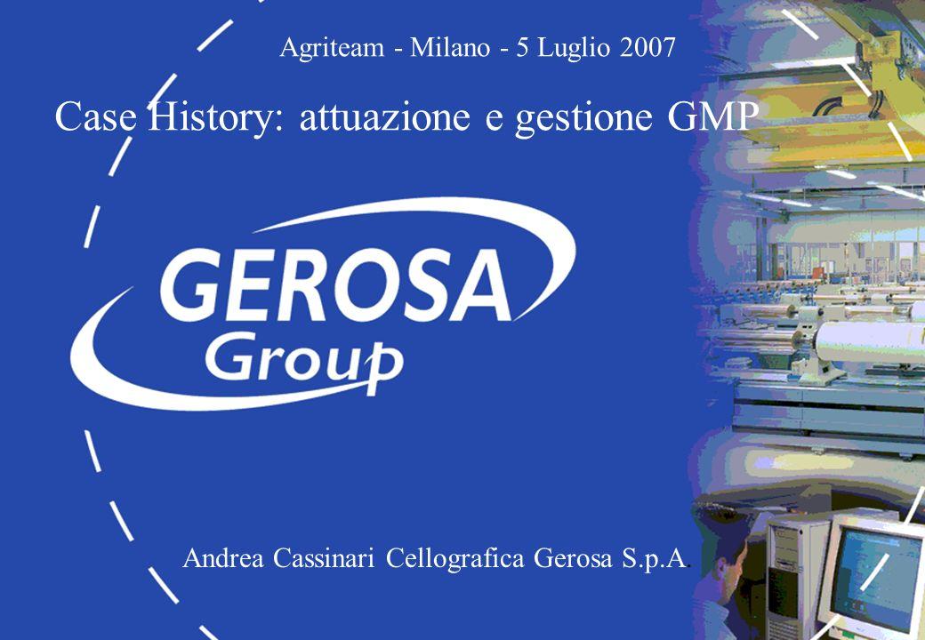 Andrea Cassinari Cellografica Gerosa S.p.A. Agriteam - Milano - 5 Luglio 2007 Case History: attuazione e gestione GMP