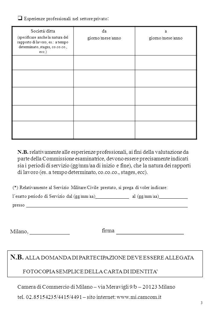 Esperienze professionali nel settore privato : Società/ditta (specificare anche la natura del rapporto di lavoro, es.: a tempo determinato, stages, co.co.co., ecc.) da giorno/mese/anno a giorno/mese/anno Milano, ______________ firma ______________ Camera di Commercio di Milano – via Meravigli 9/b – 20123 Milano tel.