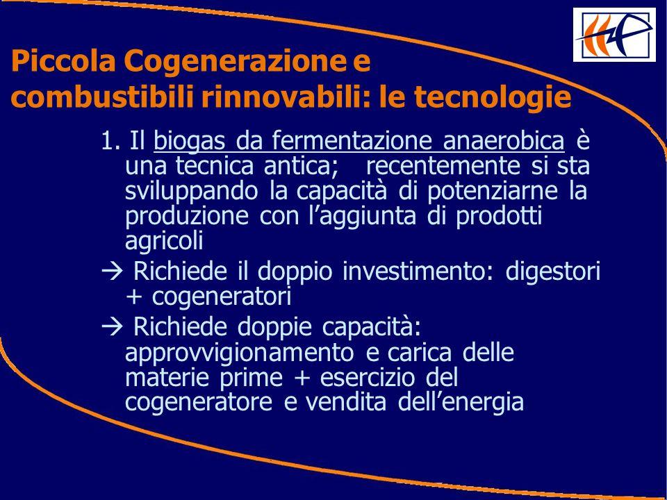 1. Il biogas da fermentazione anaerobica è una tecnica antica; recentemente si sta sviluppando la capacità di potenziarne la produzione con laggiunta