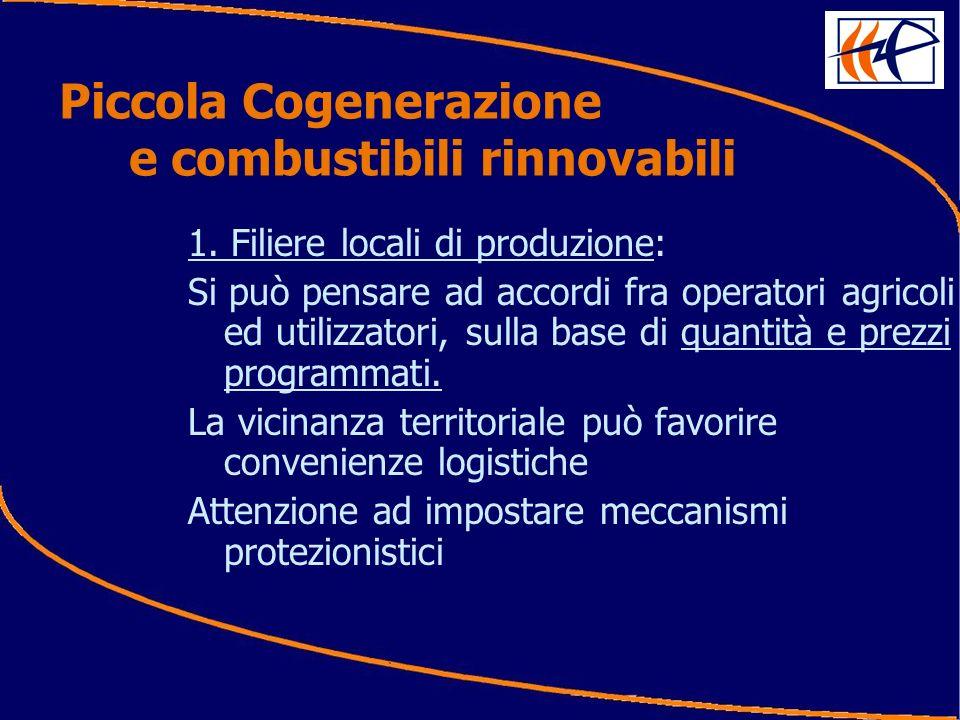 1. Filiere locali di produzione: Si può pensare ad accordi fra operatori agricoli ed utilizzatori, sulla base di quantità e prezzi programmati. La vic