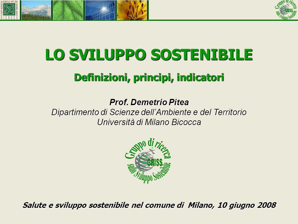 Prof. Demetrio Pitea Dipartimento di Scienze dellAmbiente e del Territorio Università di Milano Bicocca LO SVILUPPO SOSTENIBILE Definizioni, principi,