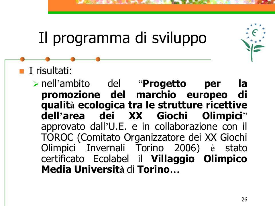 26 I risultati: nell ambito del Progetto per la promozione del marchio europeo di qualit à ecologica tra le strutture ricettive dell area dei XX Giochi Olimpici approvato dall U.E.