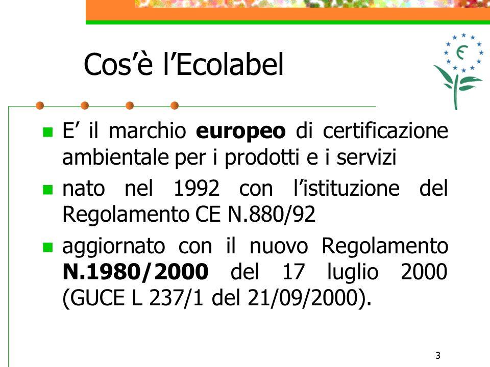 3 Cosè lEcolabel E il marchio europeo di certificazione ambientale per i prodotti e i servizi nato nel 1992 con listituzione del Regolamento CE N.880/92 aggiornato con il nuovo Regolamento N.1980/2000 del 17 luglio 2000 (GUCE L 237/1 del 21/09/2000).