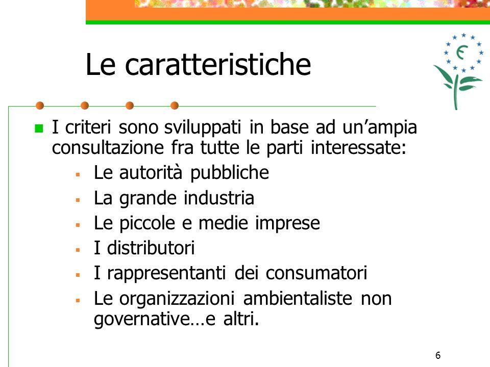 6 Le caratteristiche I criteri sono sviluppati in base ad unampia consultazione fra tutte le parti interessate: Le autorità pubbliche La grande indust