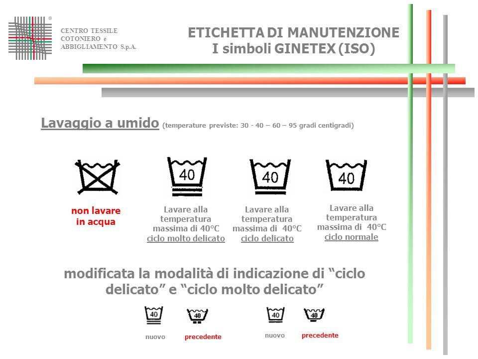 CENTRO TESSILE COTONIERO e ABBIGLIAMENTO S.p.A. Lavaggio a umido (temperature previste: 30 - 40 – 60 – 95 gradi centigradi) non lavare in acqua Lavare