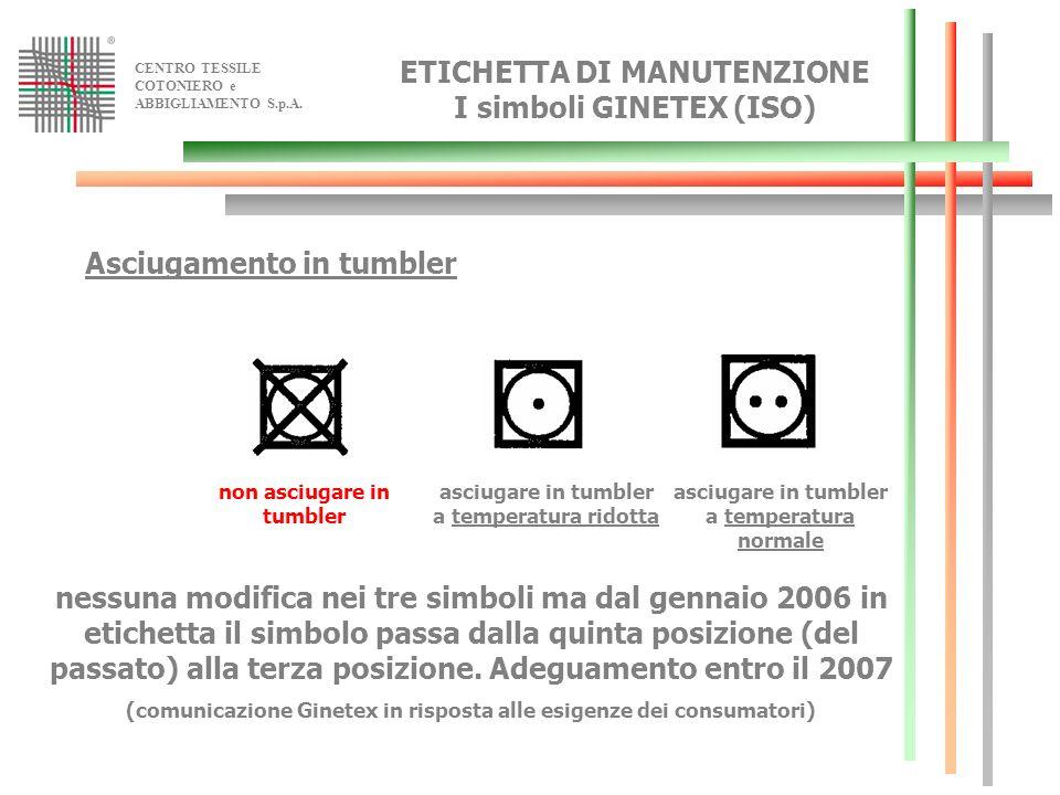 CENTRO TESSILE COTONIERO e ABBIGLIAMENTO S.p.A. non asciugare in tumbler asciugare in tumbler a temperatura ridotta asciugare in tumbler a temperatura