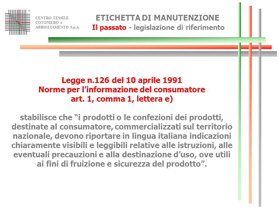 CENTRO TESSILE COTONIERO e ABBIGLIAMENTO S.p.A. ETICHETTA DI MANUTENZIONE Il passato - legislazione di riferimento Legge n.126 del 10 aprile 1991 Norm