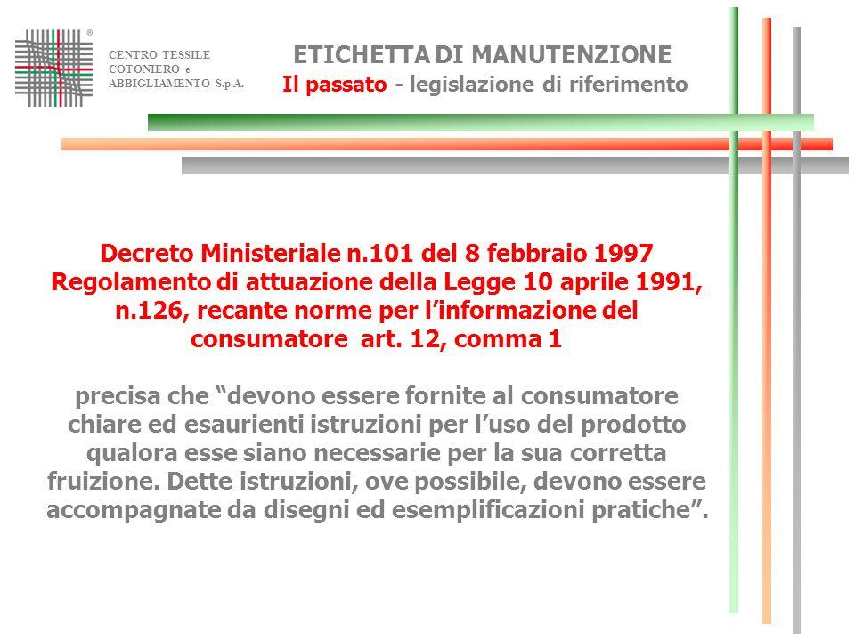CENTRO TESSILE COTONIERO e ABBIGLIAMENTO S.p.A. ETICHETTA DI MANUTENZIONE Il passato - legislazione di riferimento Decreto Ministeriale n.101 del 8 fe