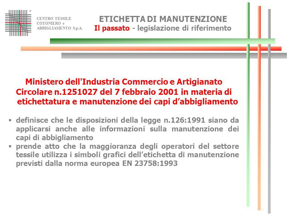 CENTRO TESSILE COTONIERO e ABBIGLIAMENTO S.p.A. ETICHETTA DI MANUTENZIONE Il passato - legislazione di riferimento Ministero dell'Industria Commercio
