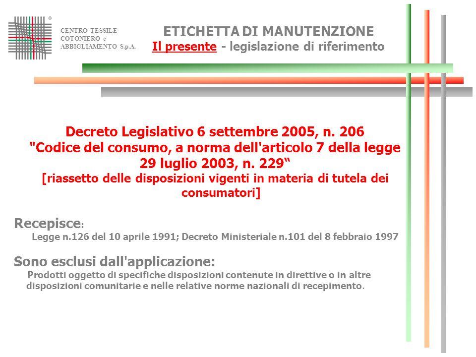 CENTRO TESSILE COTONIERO e ABBIGLIAMENTO S.p.A. ETICHETTA DI MANUTENZIONE Il presente - legislazione di riferimento Decreto Legislativo 6 settembre 20