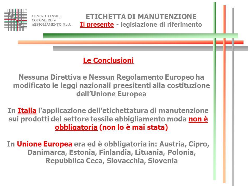 CENTRO TESSILE COTONIERO e ABBIGLIAMENTO S.p.A. ETICHETTA DI MANUTENZIONE Il presente - legislazione di riferimento Le Conclusioni Nessuna Direttiva e