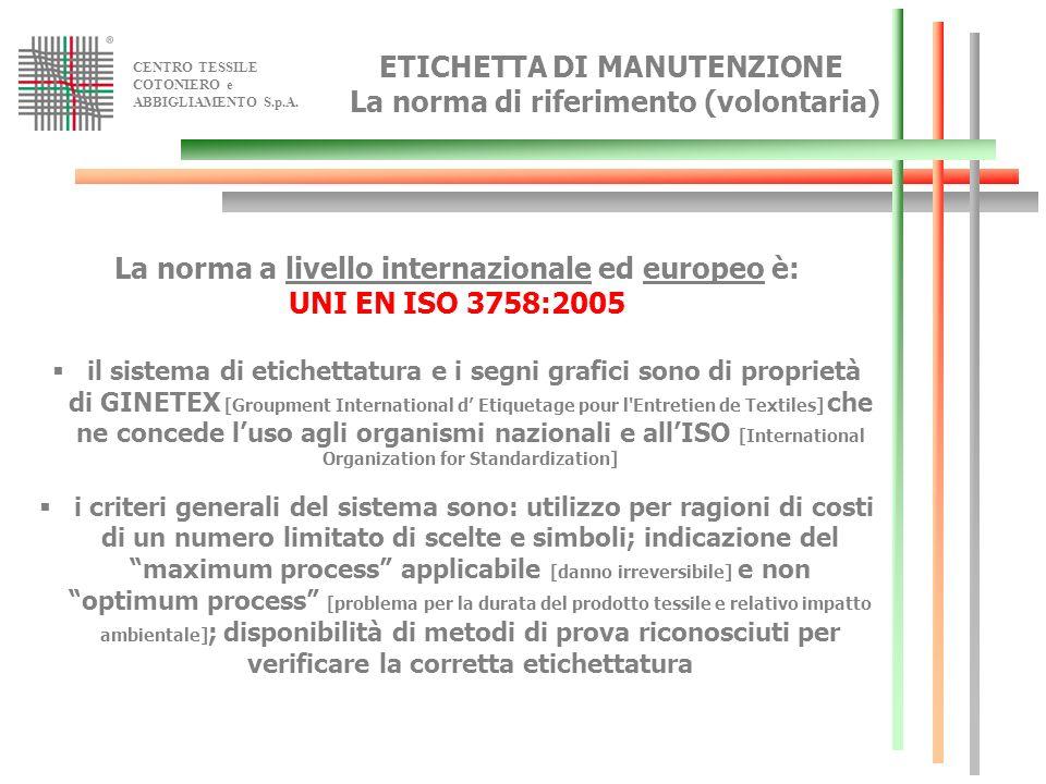 CENTRO TESSILE COTONIERO e ABBIGLIAMENTO S.p.A. ETICHETTA DI MANUTENZIONE La norma di riferimento (volontaria) La norma a livello internazionale ed eu