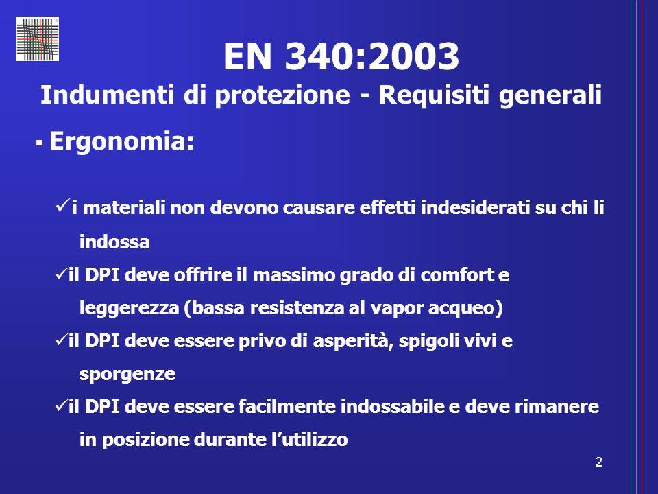 2 EN 340:2003 Indumenti di protezione - Requisiti generali Ergonomia: i materiali non devono causare effetti indesiderati su chi li indossa il DPI dev