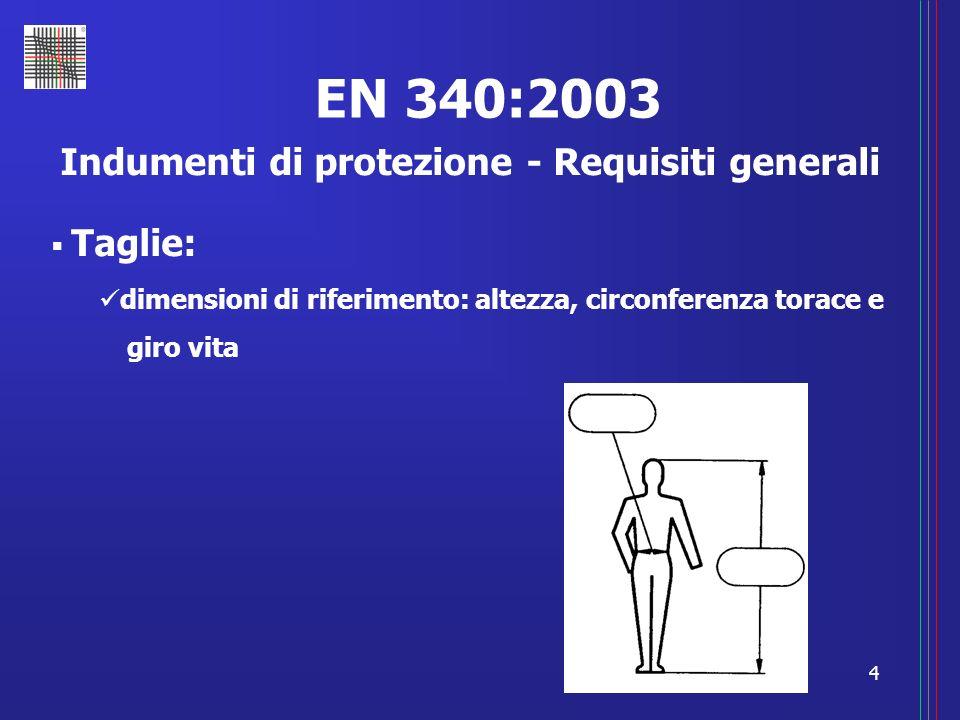 4 EN 340:2003 Indumenti di protezione - Requisiti generali Taglie: dimensioni di riferimento: altezza, circonferenza torace e giro vita