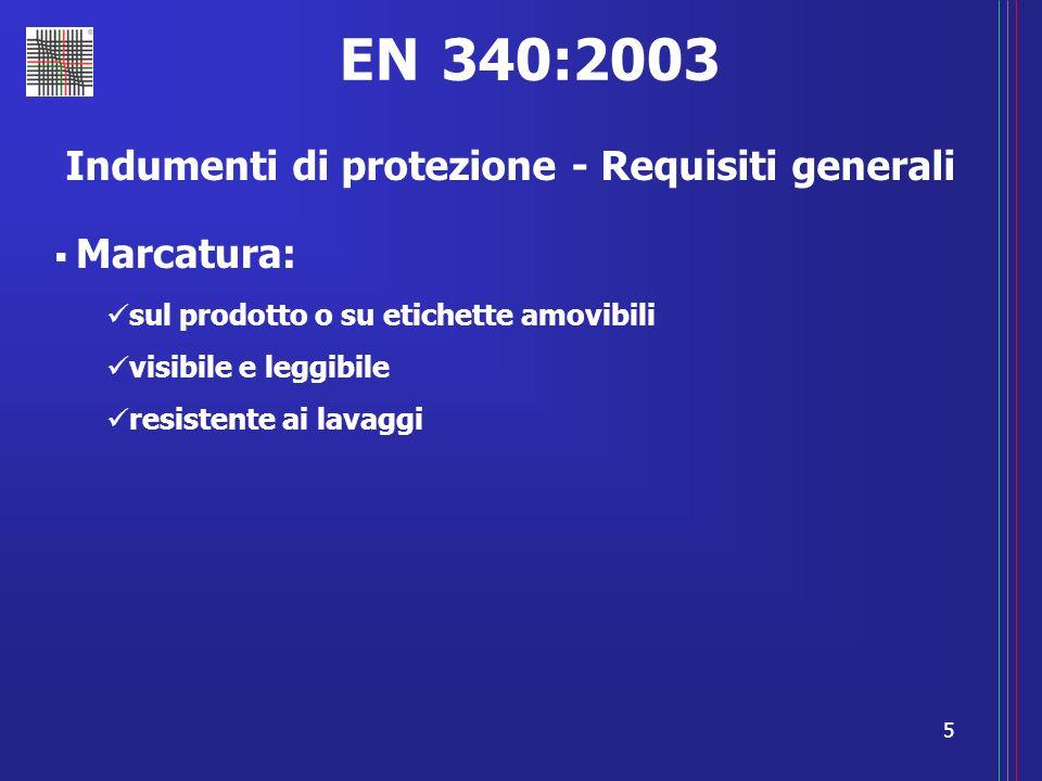 5 EN 340:2003 Indumenti di protezione - Requisiti generali Marcatura: sul prodotto o su etichette amovibili visibile e leggibile resistente ai lavaggi