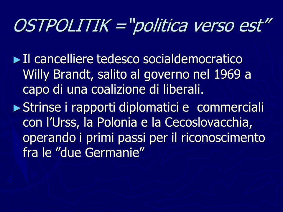 OSTPOLITIK =politica verso est Il cancelliere tedesco socialdemocratico Willy Brandt, salito al governo nel 1969 a capo di una coalizione di liberali.