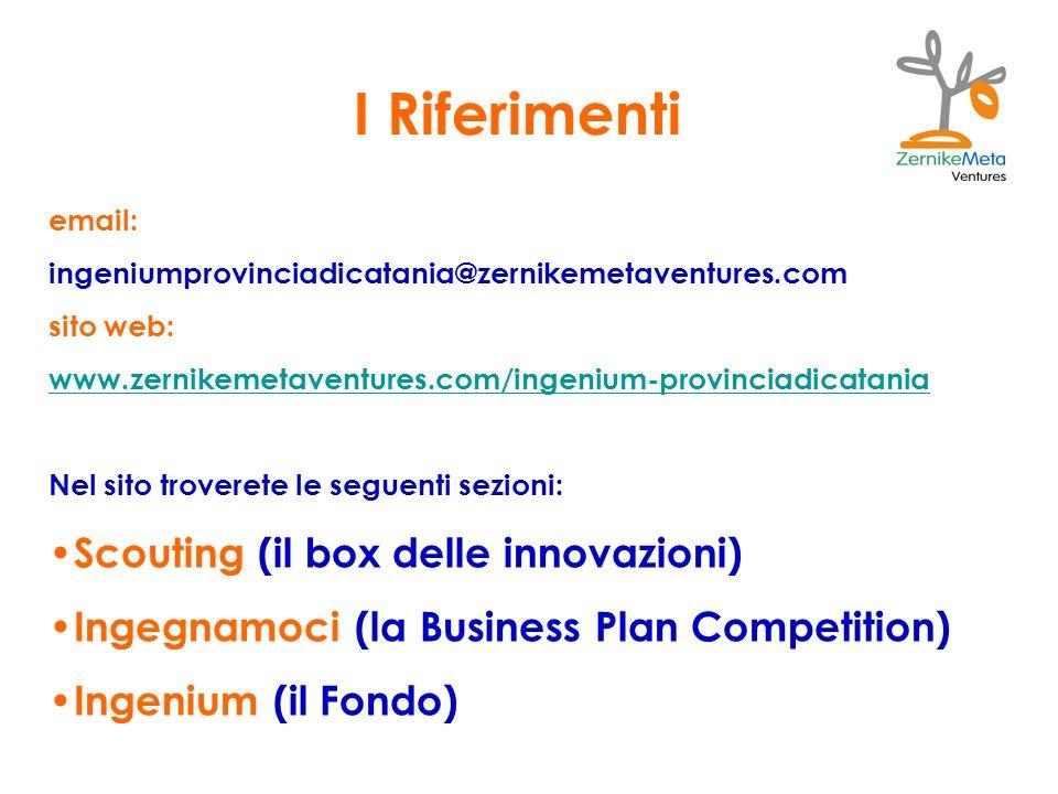 I Riferimenti email: ingeniumprovinciadicatania@zernikemetaventures.com sito web: www.zernikemetaventures.com/ingenium-provinciadicatania Nel sito troverete le seguenti sezioni: Scouting (il box delle innovazioni) Ingegnamoci (la Business Plan Competition) Ingenium (il Fondo)